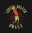 t shirt design legend golfer uncle with skeleton vector image vector image
