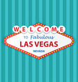 Welcome to Fabulous Las Vegas Nevada Sign On Curta vector image vector image
