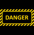 warning sign banner danger striped frame danger vector image vector image