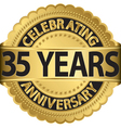 Celebrating 35 years anniversary golden label with vector image vector image