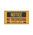 warning notice do not enter no trespassing closed vector image vector image