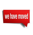 we have moved red 3d speech bubble vector image vector image