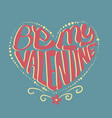 be my valentine typography in heart shape vector image