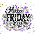 Hello friday Ive been waiting for you Quote Hand vector image vector image
