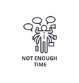 not enough time thin line icon sign symbol vector image vector image