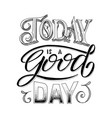 today is a good day lettering qoute vector image