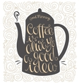 Coffee is always a good idea hand drawn letter vector image vector image
