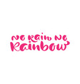 no rain no rainbow calligraphy lettering text for vector image vector image