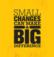 small changes can make a big difference inspiring vector image vector image