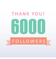 6000 followers thank you number with banner vector image vector image