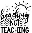 beaching not teaching isolated on white vector image