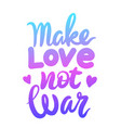 make love not war lettering phrase isolated on vector image vector image