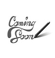 Coming Soon calligraphic lettering vector image vector image