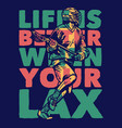 t shirt design life is better when your lax vector image vector image