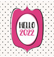 2022 in hand drawn pink frame design card vector image vector image