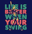 poster design life is better when your swing vector image vector image