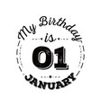 my birthday is 01 january vector image