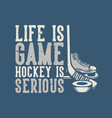 t shirt design life is game hockey is serious vector image vector image