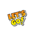 cartoon comic text lets go vector image vector image