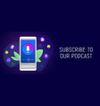 subscribe to our podcast horizontal banner vector image vector image