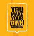 you make your own choices inspiring workout and vector image vector image