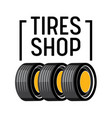 tires shop banner with car tyres stand in row vector image