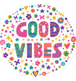 word art good vibes vector image