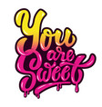 you are sweet hand drawn lettering phrase vector image vector image