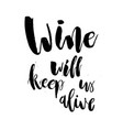 wine will keep us alive funny handwritten vector image