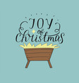 hand lettering joy of christmas with manger and vector image vector image