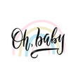 oh baby card hand drawn lettering background ink vector image vector image