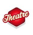 theatre sign label lettering vintage vector image