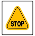Danger warning sign STOP in yellow triangle vector image vector image