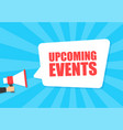 male hand holding megaphone with upcoming events vector image