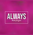 always there for you love quote with modern vector image vector image