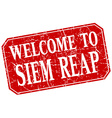 welcome to Siem Reap red square grunge stamp vector image vector image