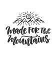 made for mountains emblem hand drawn poster vector image