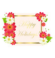 happy holiday postcard with flowers and gold frame vector image vector image