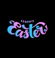 happy easter isolated hand drawn lettering vector image vector image