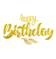 gold handwritten brush lettering of happy vector image