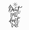 boat hair dont care quote lettering vector image vector image