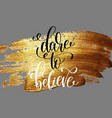 dare to believe - hand lettering positive quote on vector image vector image