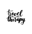 travel is my therapy lettering vector image vector image