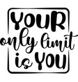 your only limit is you on white background vector image