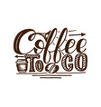coffee to go hand draw logo with vector image vector image