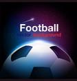 football universe football concept space backgr vector image vector image