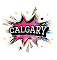 calgary comic text in pop art style vector image vector image