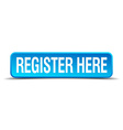 register here blue 3d realistic square isolated vector image vector image