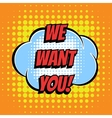 We want you comic book bubble text retro style vector image