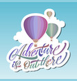 adventure is out there hot air baloon lettering vector image vector image